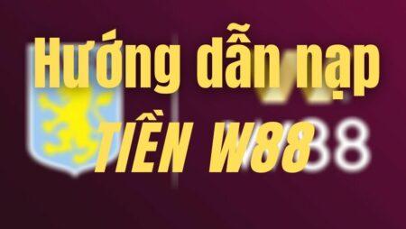 Cách Nạp Tiền W88 Bằng SMS – Thẻ Cào – Momo Đơn Giản Uy Tín