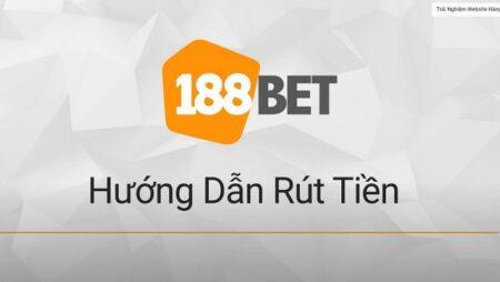 Hướng Dẫn Rút Tiền 188BET Về Việt Nam – Điều Kiện Rút Tiền Trên 188BET