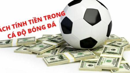 Cách tính tiền trong cá độ bóng đá chính xác nhất – nhanh nhất
